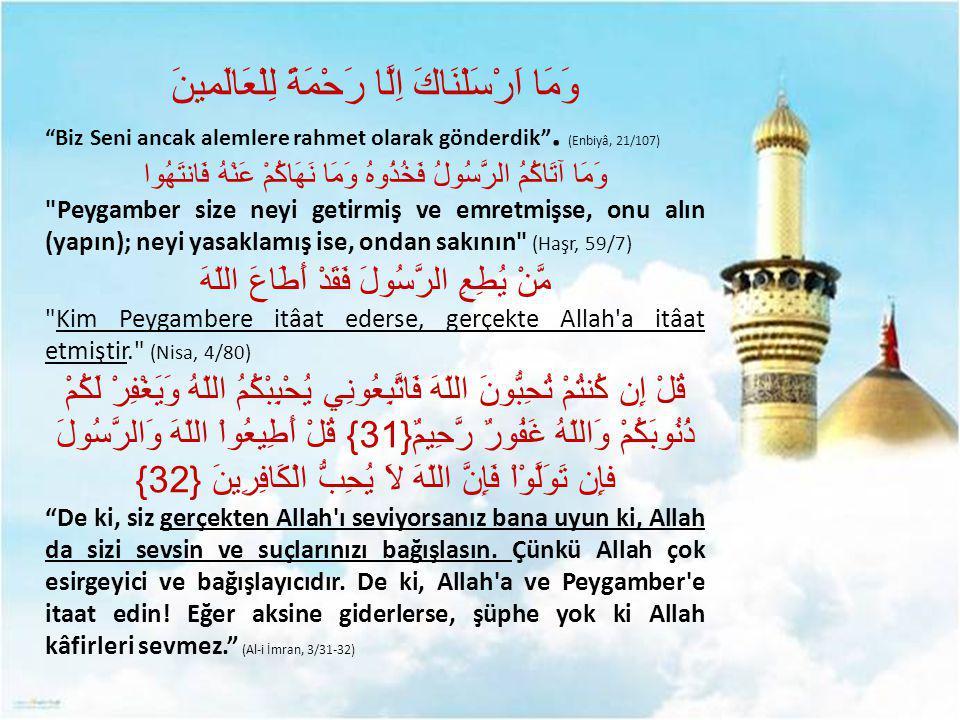 """وَمَا اَرْسَلْنَاكَ اِلَّا رَحْمَةً لِلْعَالَمينَ """"Biz Seni ancak alemlere rahmet olarak gönderdik"""". (Enbiyâ, 21/107) وَمَا آتَاكُمُ الرَّسُولُ فَخُذُ"""