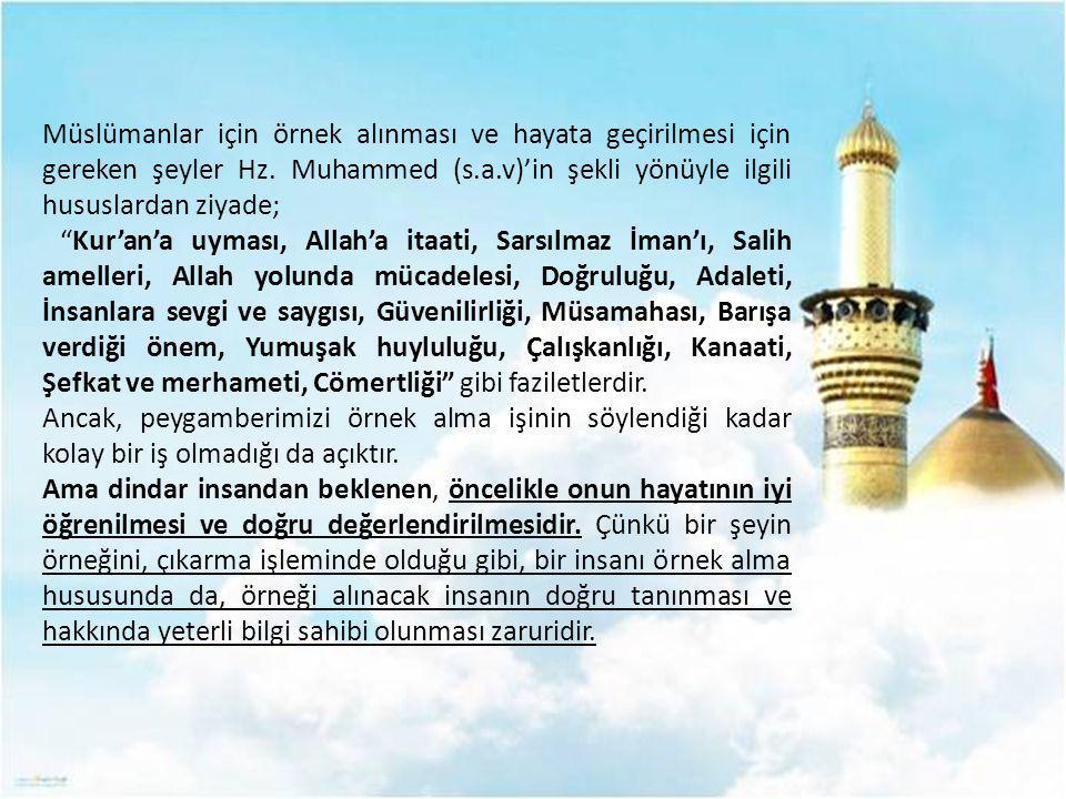 """Müslümanlar için örnek alınması ve hayata geçirilmesi için gereken şeyler Hz. Muhammed (s.a.v)'in şekli yönüyle ilgili hususlardan ziyade; """"Kur'an'a u"""