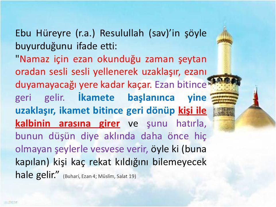Ebu Hüreyre (r.a.) Resulullah (sav)'in şöyle buyurduğunu ifade etti: