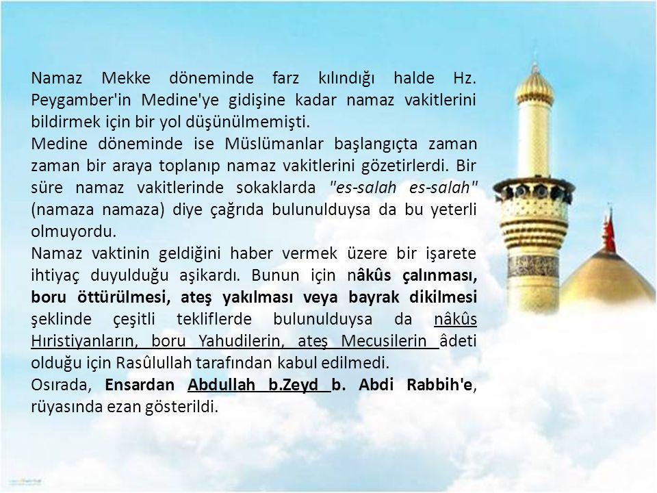 Namaz Mekke döneminde farz kılındığı halde Hz. Peygamber'in Medine'ye gidişine kadar namaz vakitlerini bildirmek için bir yol düşünülmemişti. Medine d