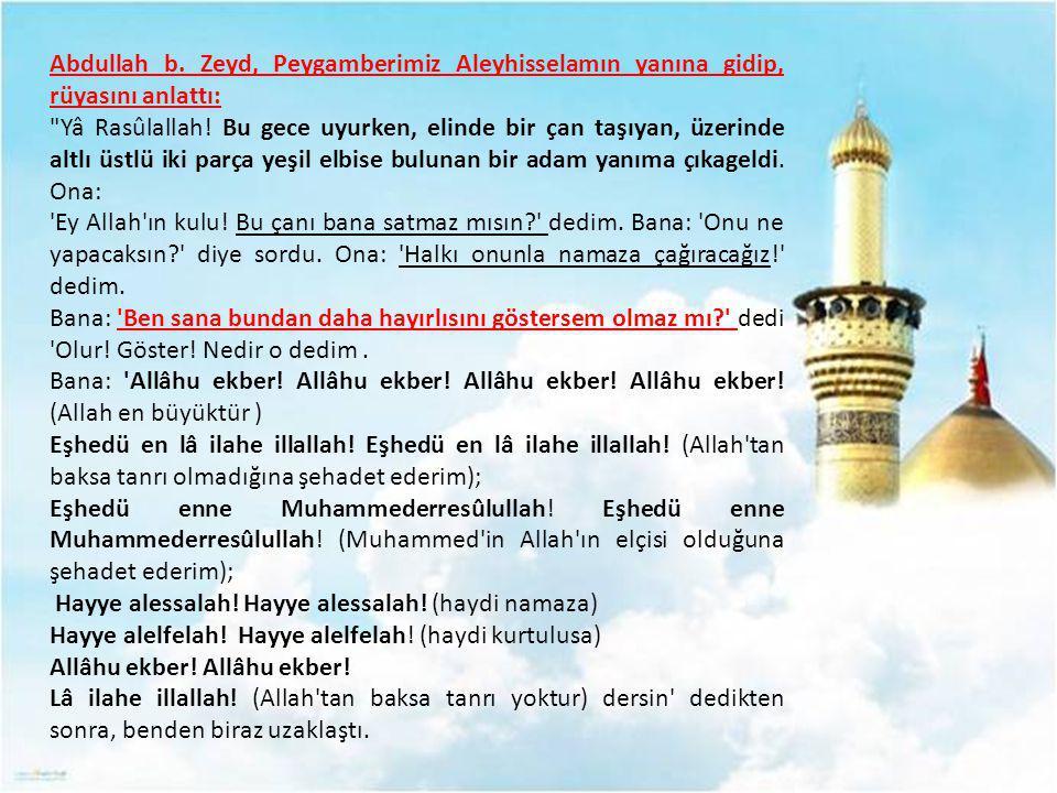 Resulullah (sav) buyurdular ki: Müezzin, Allahu ekber Allahu ekber deyince sizden kim samimiyetle, Allahu ekber Allahu ekber derse; sonra müezzin: Eşhedu en la ilahe illallah deyince, Eşhedu en la ilahe illallah derse; sonra müezzin: Eşhedü enne Muhammeden Resulullah deyince, Eşhedü enne Muhammeden Resulullah derse; sonra müezzin; Hayye ala s- salah deyince La havle vela kuvvete illa billah derse; sonra müezzin: hayye ala l-felah deyince, La havle vela kuvvete illa billah derse; sonra müezzin: Allahu ekber Allahu ekber deyince, Allahu ekber Allahu ekber derse; sonra müezzin: Lailahe illallah deyince Lailahe illallah derse cennete girer. (Müslim, Salat 12, (385); Ebu Davud, Salat 36, (527))