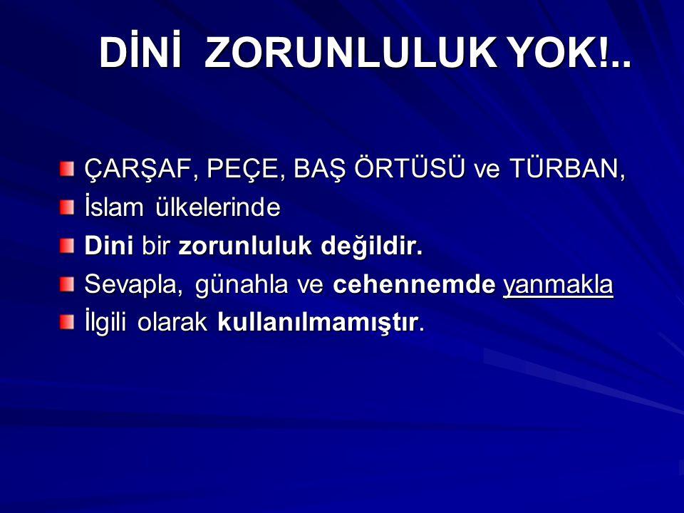 KISKANDIKLARINDAN Biraz da kıskandıklarından ve kendilerinin de Türkmen kızı olduklarının Zannedilmesi için) onlar da PEÇE takmaya başlamışlardır