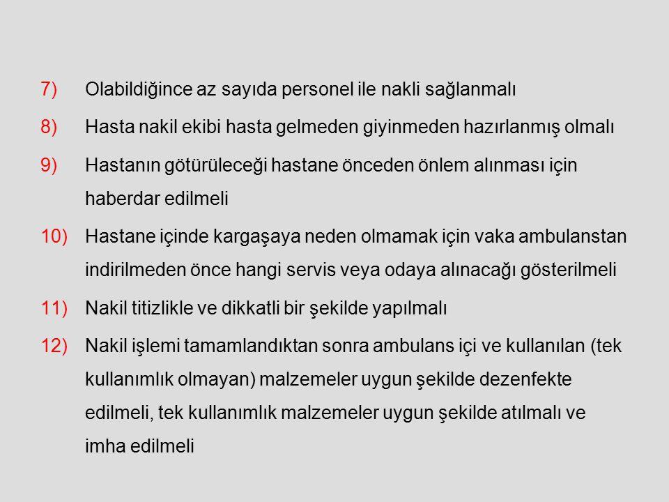 7)Olabildiğince az sayıda personel ile nakli sağlanmalı 8)Hasta nakil ekibi hasta gelmeden giyinmeden hazırlanmış olmalı 9)Hastanın götürüleceği hasta