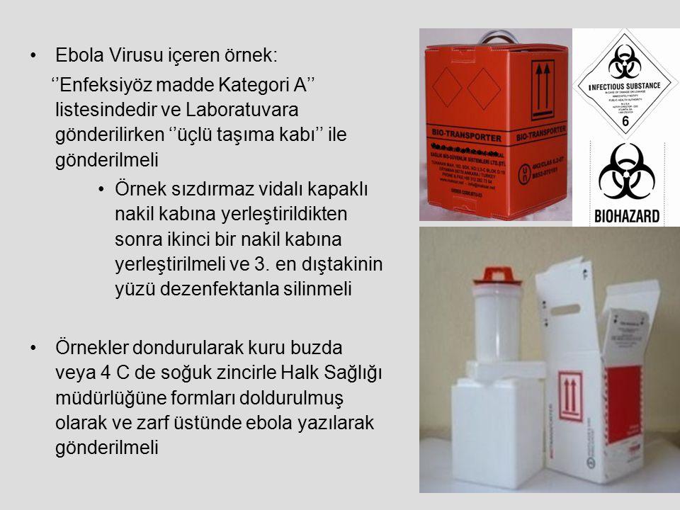 Ebola Virusu içeren örnek: ''Enfeksiyöz madde Kategori A'' listesindedir ve Laboratuvara gönderilirken ''üçlü taşıma kabı'' ile gönderilmeli Örnek sız