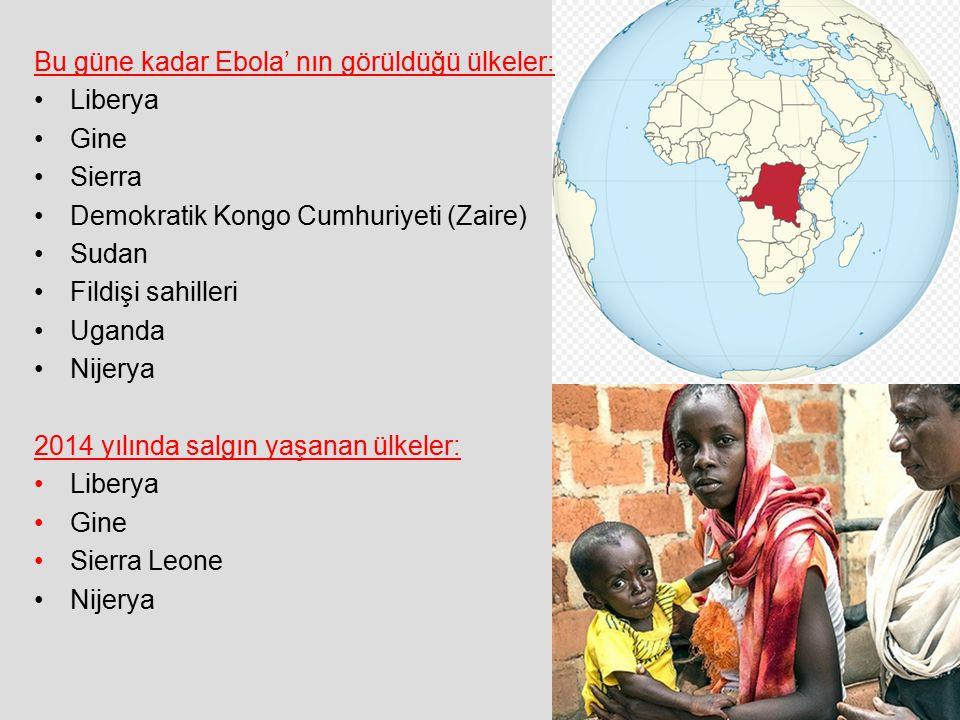 Bu güne kadar Ebola' nın görüldüğü ülkeler: Liberya Gine Sierra Demokratik Kongo Cumhuriyeti (Zaire) Sudan Fildişi sahilleri Uganda Nijerya 2014 yılın