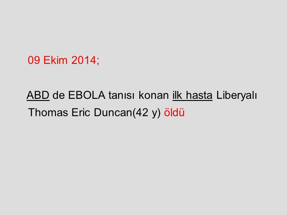 09 Ekim 2014; ABD de EBOLA tanısı konan ilk hasta Liberyalı Thomas Eric Duncan(42 y) öldü