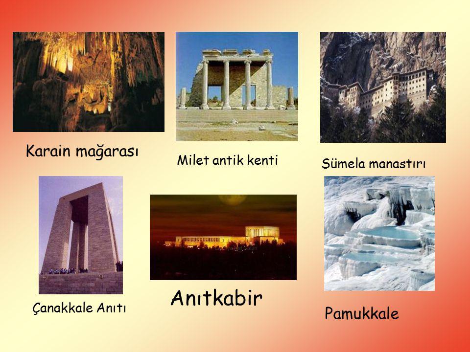 Karain mağarası Milet antik kenti Sümela manastırı Çanakkale Anıtı Anıtkabir Pamukkale