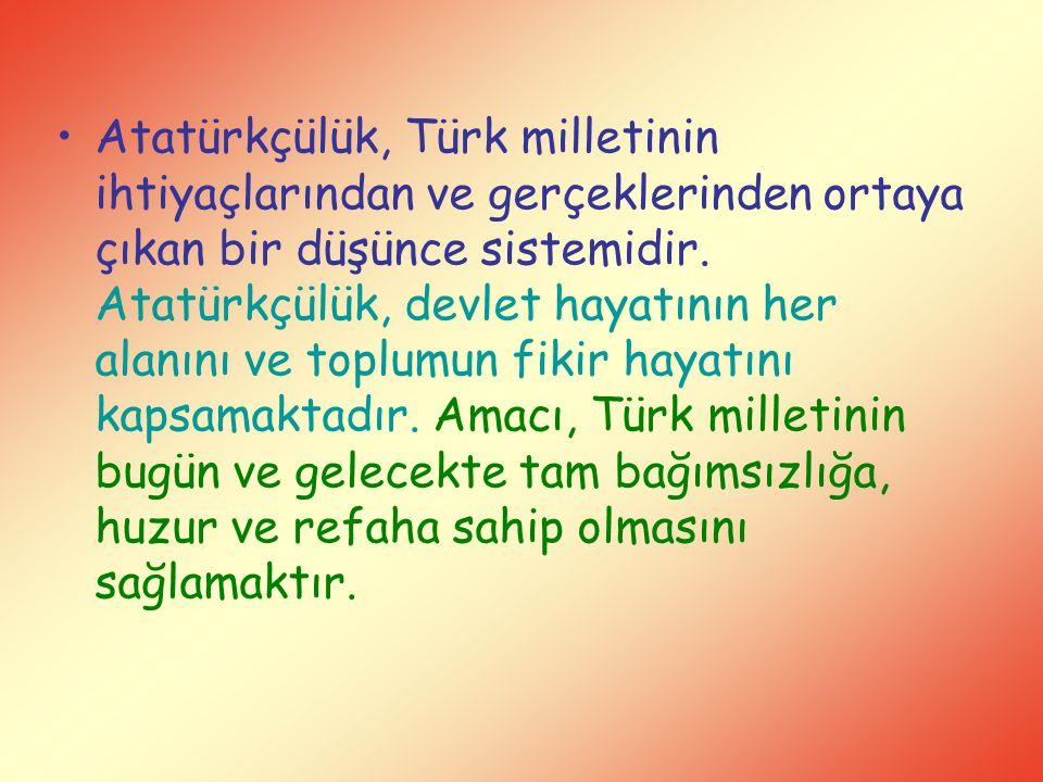 Atatürkçülük, Türk milletinin ihtiyaçlarından ve gerçeklerinden ortaya çıkan bir düşünce sistemidir. Atatürkçülük, devlet hayatının her alanını ve top