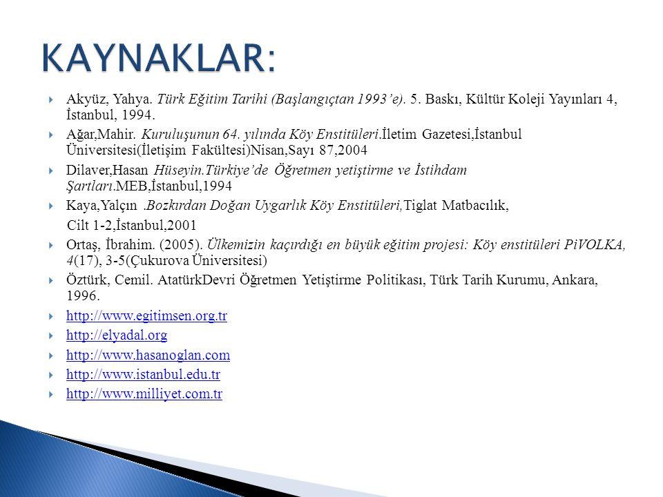  Akyüz, Yahya. Türk Eğitim Tarihi (Başlangıçtan 1993'e). 5. Baskı, Kültür Koleji Yayınları 4, İstanbul, 1994.  Ağar,Mahir. Kuruluşunun 64. yılında K