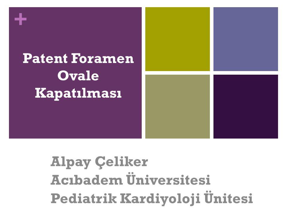 + Patent Foramen Ovale Kapatılması Alpay Çeliker Acıbadem Üniversitesi Pediatrik Kardiyoloji Ünitesi