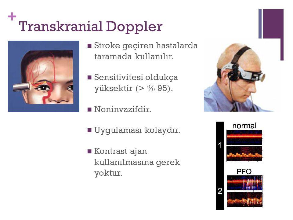 + Transkranial Doppler Stroke geçiren hastalarda taramada kullanılır. Sensitivitesi oldukça yüksektir (> % 95). Noninvazifdir. Uygulaması kolaydır. Ko