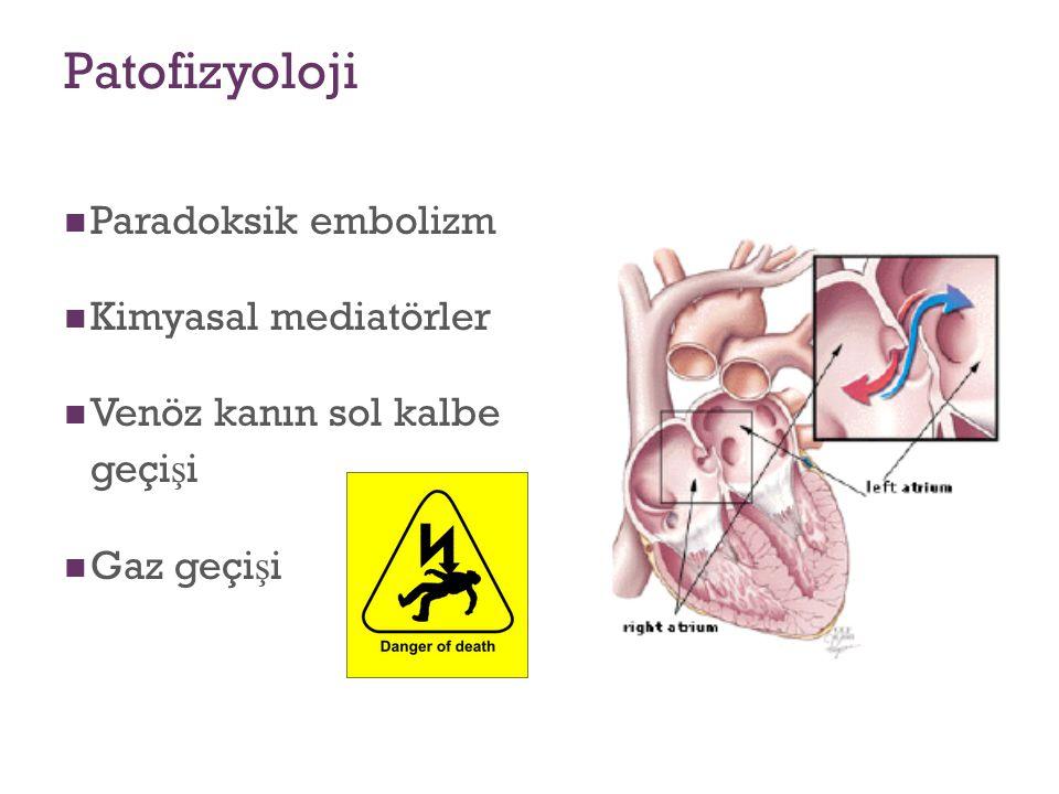 Patofizyoloji Paradoksik embolizm Kimyasal mediatörler Venöz kanın sol kalbe geçi ş i Gaz geçi ş i