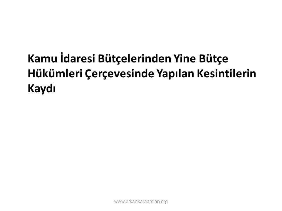 Kamu İdaresi Bütçelerinden Yine Bütçe Hükümleri Çerçevesinde Yapılan Kesintilerin Kaydı www.erkankaraarslan.org
