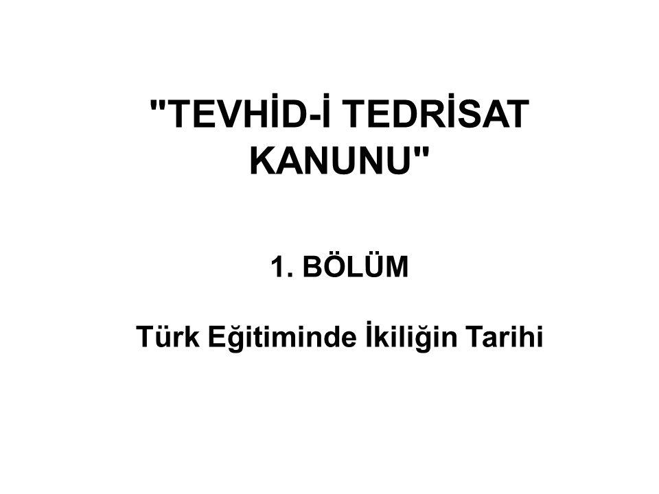 TEVHİD-İ TEDRİSAT KANUNU 1. BÖLÜM Türk Eğitiminde İkiliğin Tarihi