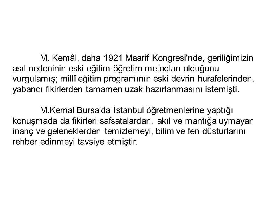 M. Kemâl, daha 1921 Maarif Kongresi'nde, geriliğimizin asıl nedeninin eski eğitim-öğretim metodları olduğunu vurgulamış; millî eğitim programının eski