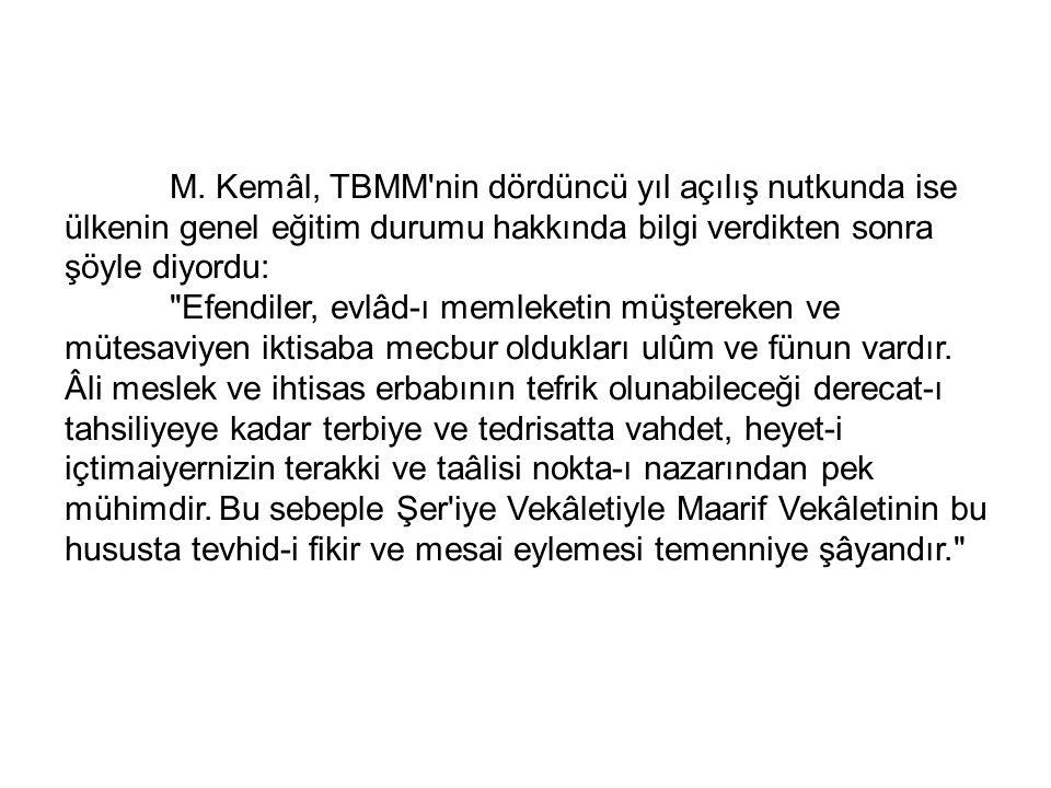 M. Kemâl, TBMM'nin dördüncü yıl açılış nutkunda ise ülkenin genel eğitim durumu hakkında bilgi verdikten sonra şöyle diyordu: