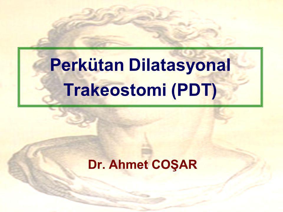 Perkütan Dilatasyonal Trakeostomi (PDT) Dr. Ahmet COŞAR