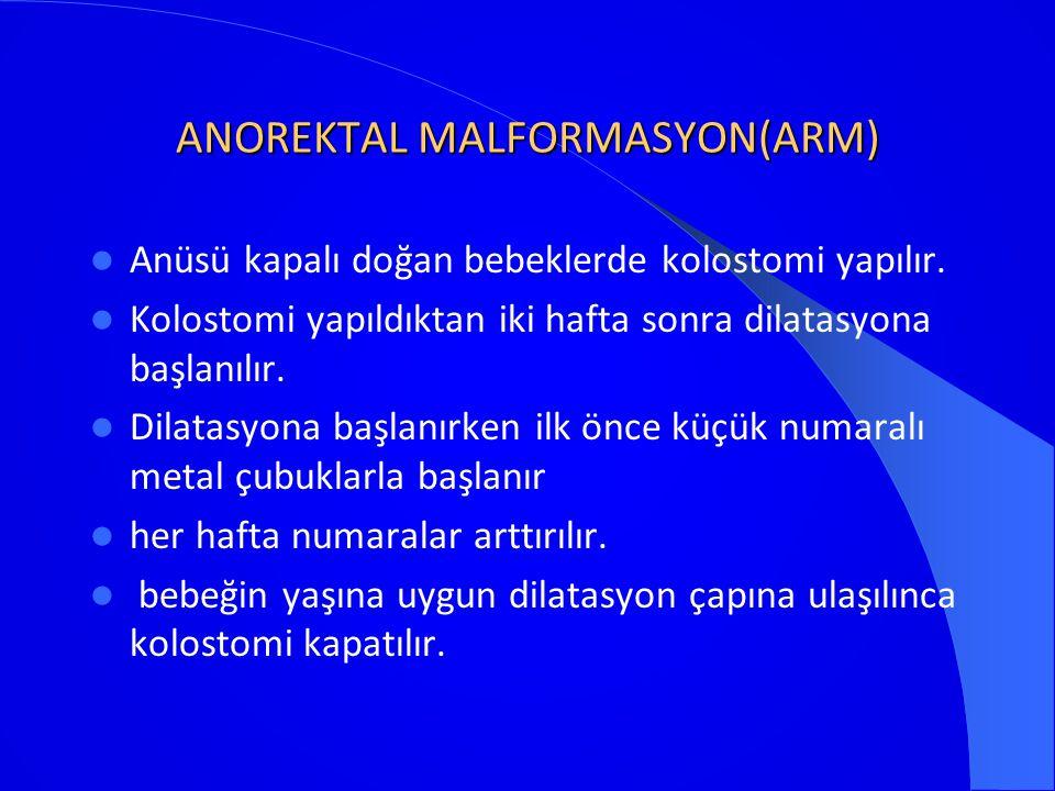ANOREKTAL MALFORMASYON(ARM) Anüsü kapalı doğan bebeklerde kolostomi yapılır. Kolostomi yapıldıktan iki hafta sonra dilatasyona başlanılır. Dilatasyona