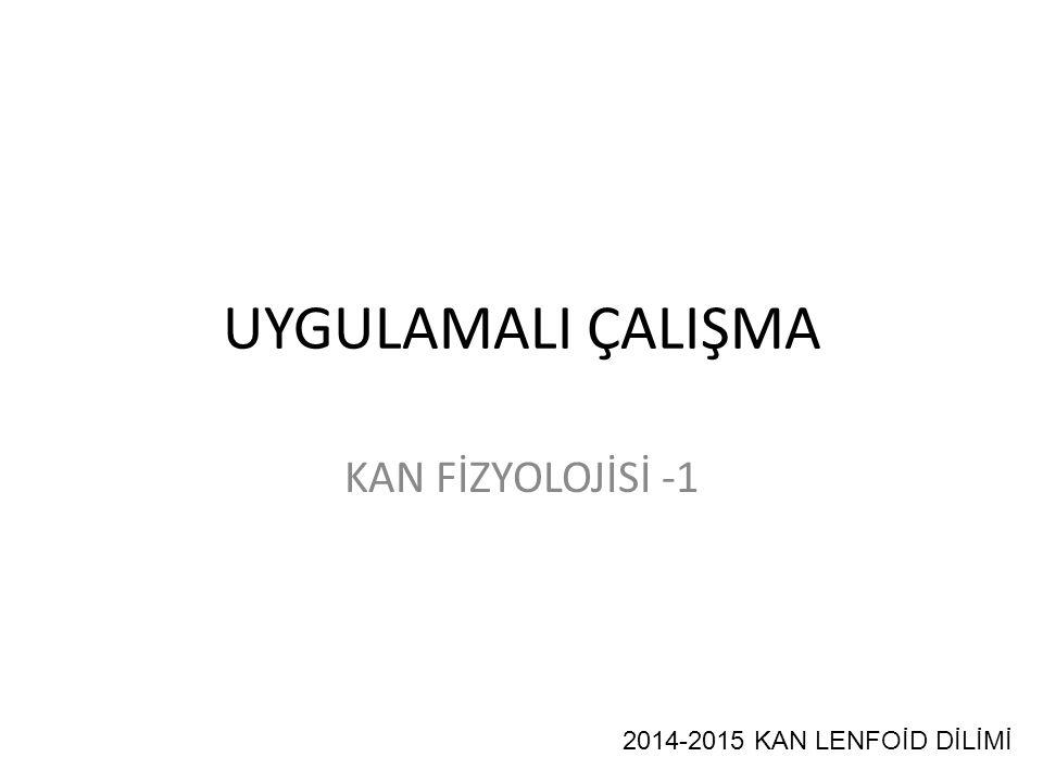 UYGULAMALI ÇALIŞMA KAN FİZYOLOJİSİ -1 2014-2015 KAN LENFOİD DİLİMİ
