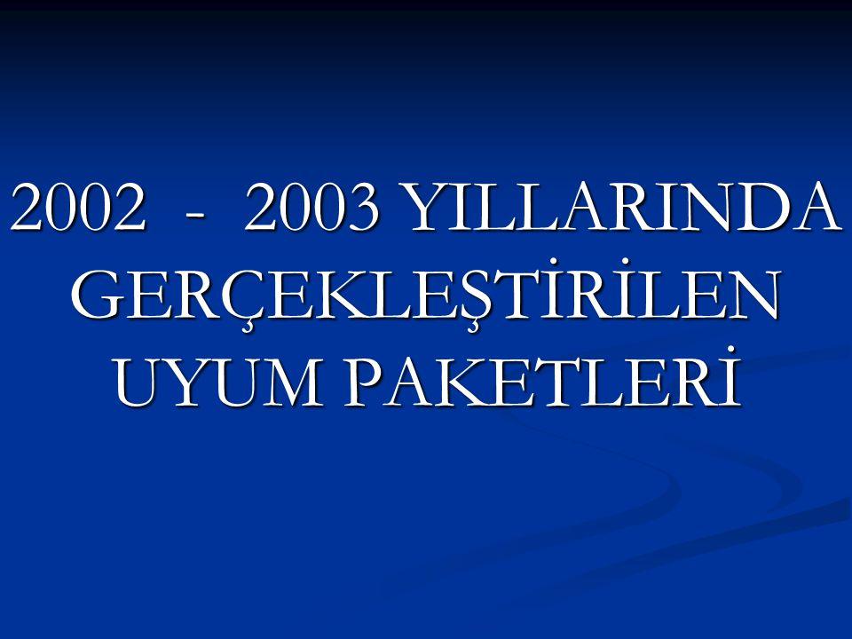 2002 - 2003 YILLARINDA GERÇEKLEŞTİRİLEN UYUM PAKETLERİ