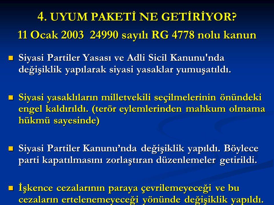 4. UYUM PAKETİ NE GETİRİYOR? 11 Ocak 2003 24990 sayılı RG 4778 nolu kanun Siyasi Partiler Yasası ve Adli Sicil Kanunu'nda değişiklik yapılarak siyasi