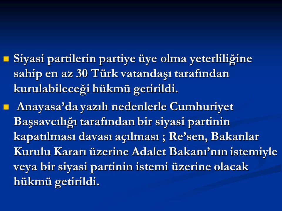 Siyasi partilerin partiye üye olma yeterliliğine sahip en az 30 Türk vatandaşı tarafından kurulabileceği hükmü getirildi. Siyasi partilerin partiye üy