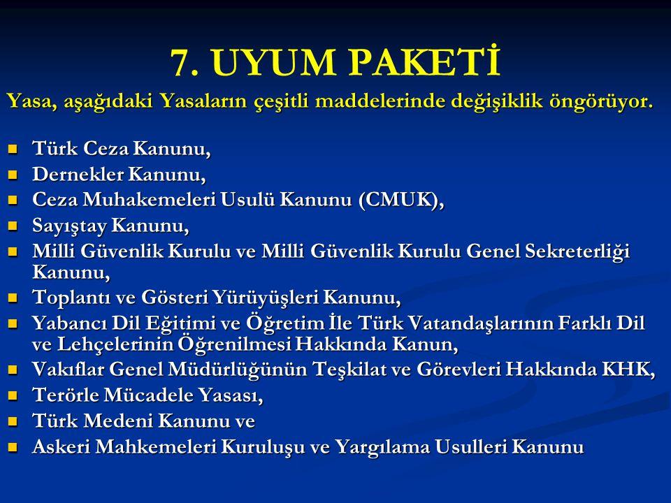 7. UYUM PAKETİ Yasa, aşağıdaki Yasaların çeşitli maddelerinde değişiklik öngörüyor. Türk Ceza Kanunu, Türk Ceza Kanunu, Dernekler Kanunu, Dernekler Ka
