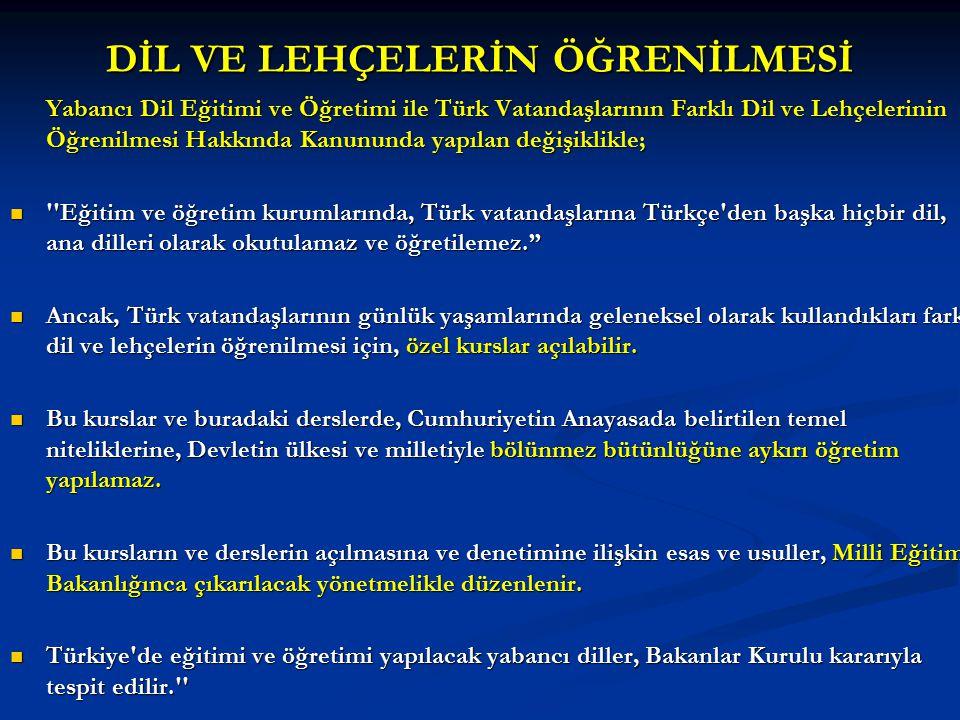 DİL VE LEHÇELERİN ÖĞRENİLMESİ Yabancı Dil Eğitimi ve Öğretimi ile Türk Vatandaşlarının Farklı Dil ve Lehçelerinin Öğrenilmesi Hakkında Kanununda yapıl