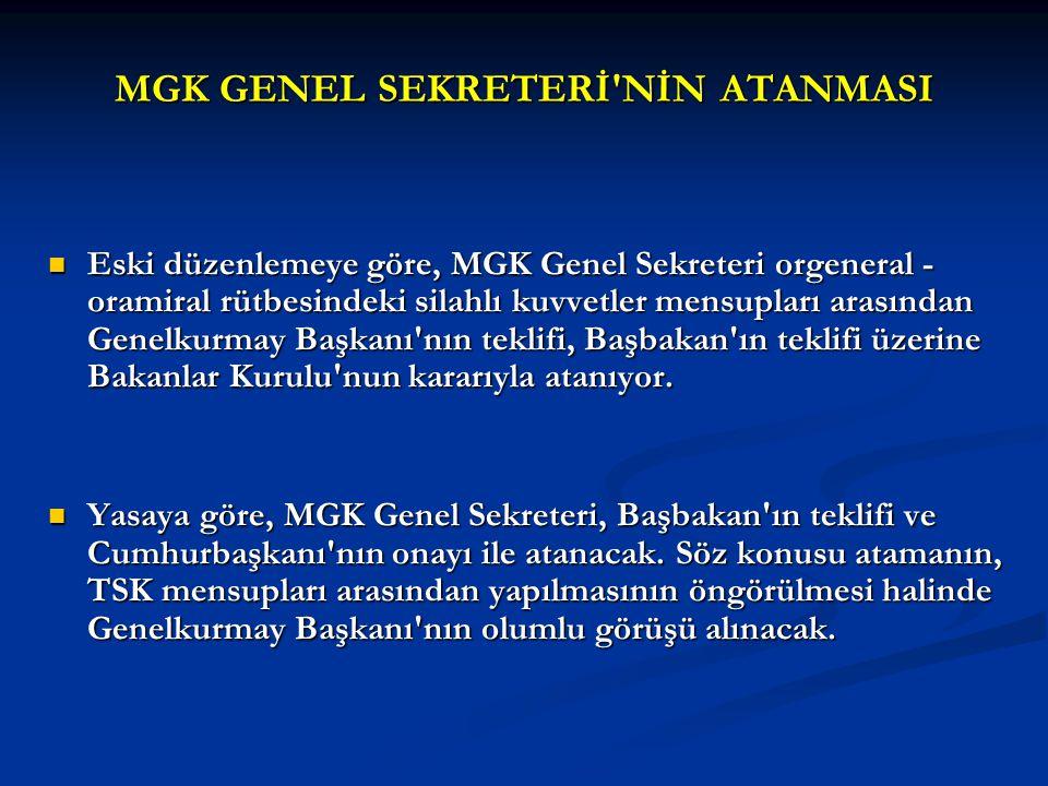 MGK GENEL SEKRETERİ'NİN ATANMASI Eski düzenlemeye göre, MGK Genel Sekreteri orgeneral - oramiral rütbesindeki silahlı kuvvetler mensupları arasından G