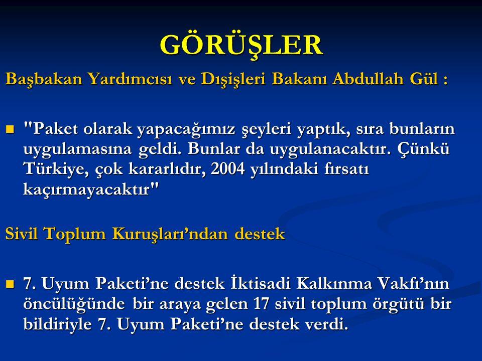 GÖRÜŞLER Başbakan Yardımcısı ve Dışişleri Bakanı Abdullah Gül :