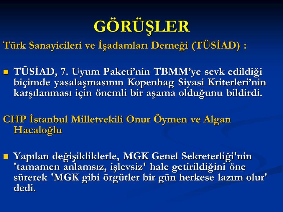 GÖRÜŞLER Türk Sanayicileri ve İşadamları Derneği (TÜSİAD) : TÜSİAD, 7. Uyum Paketi'nin TBMM'ye sevk edildiği biçimde yasalaşmasının Kopenhag Siyasi Kr