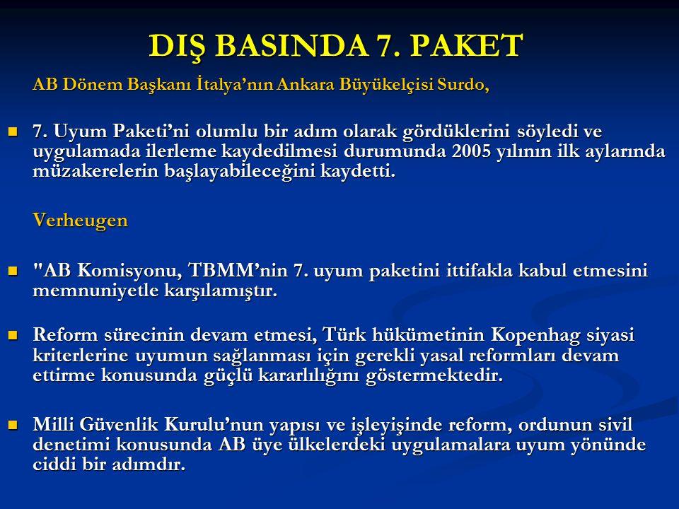 DIŞ BASINDA 7. PAKET AB Dönem Başkanı İtalya'nın Ankara Büyükelçisi Surdo, 7. Uyum Paketi'ni olumlu bir adım olarak gördüklerini söyledi ve uygulamada