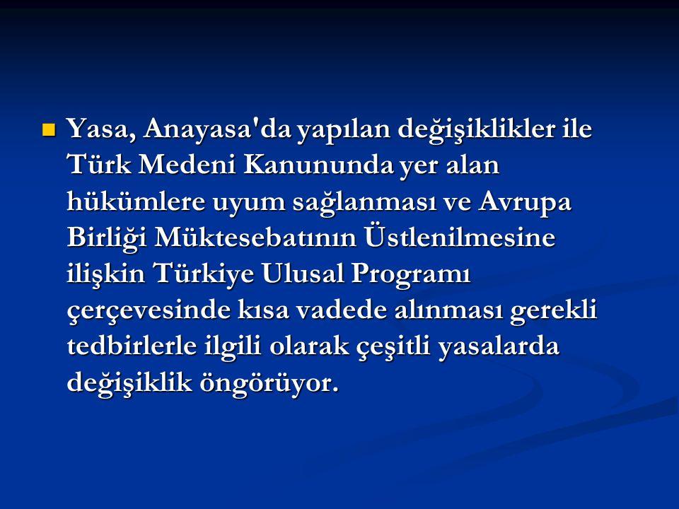 Yasa, Anayasa'da yapılan değişiklikler ile Türk Medeni Kanununda yer alan hükümlere uyum sağlanması ve Avrupa Birliği Müktesebatının Üstlenilmesine il