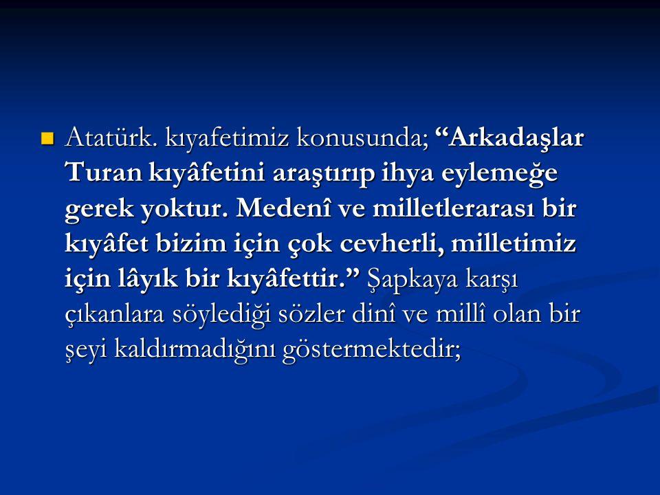 """Atatürk. kıyafetimiz konusunda; """"Arkadaşlar Turan kıyâfetini araştırıp ihya eylemeğe gerek yoktur. Medenî ve milletlerarası bir kıyâfet bizim için çok"""