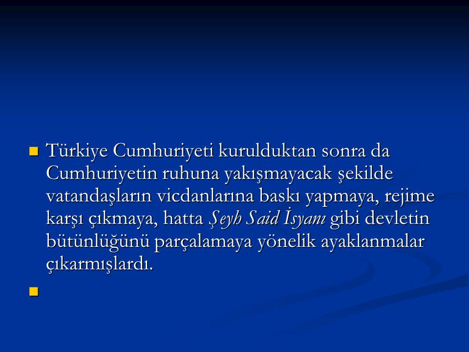 Türkiye Cumhuriyeti kurulduktan sonra da Cumhuriyetin ruhuna yakışmayacak şekilde vatandaşların vicdanlarına baskı yapmaya, rejime karşı çıkmaya, hatt