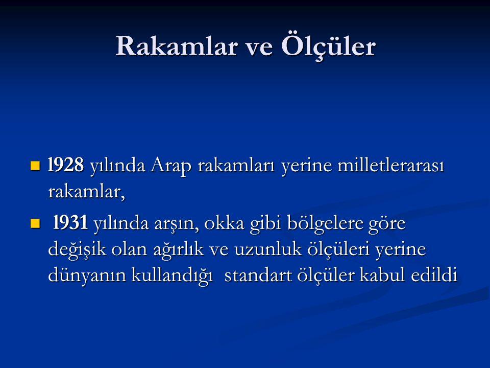 Rakamlar ve Ölçüler l928 yılında Arap rakamları yerine milletlerarası rakamlar, l928 yılında Arap rakamları yerine milletlerarası rakamlar, l931 yılın