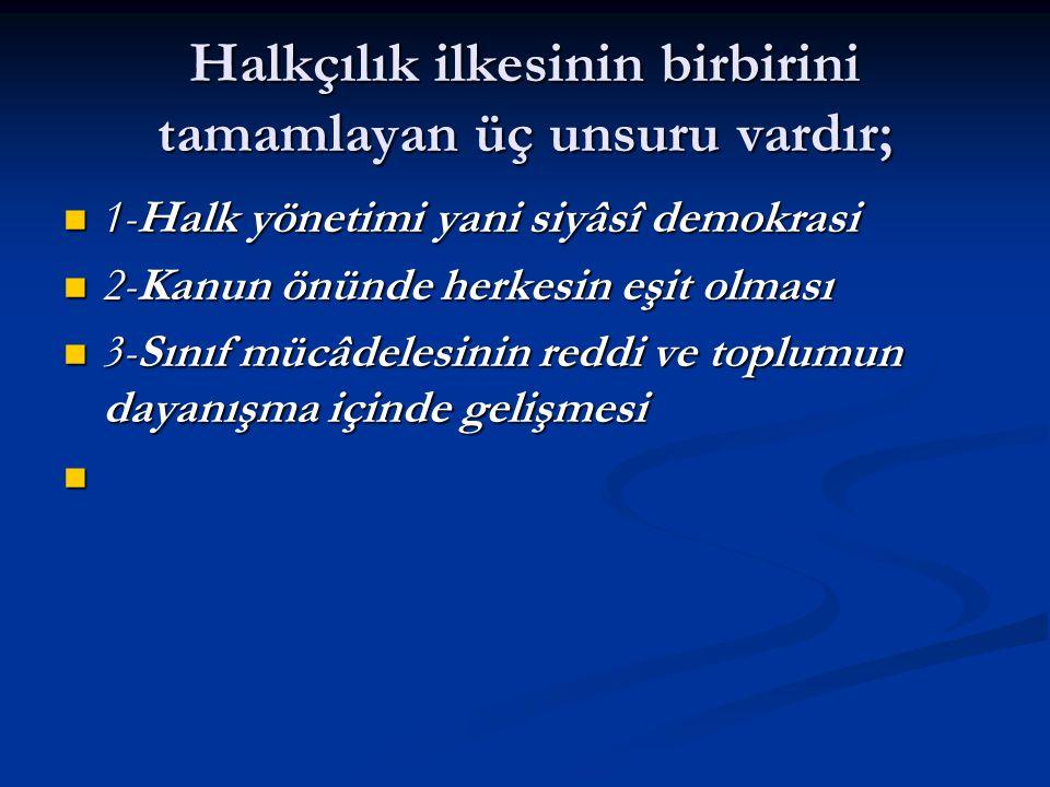 Halkçılık ilkesinin birbirini tamamlayan üç unsuru vardır; 1-Halk yönetimi yani siyâsî demokrasi 1-Halk yönetimi yani siyâsî demokrasi 2-Kanun önünde