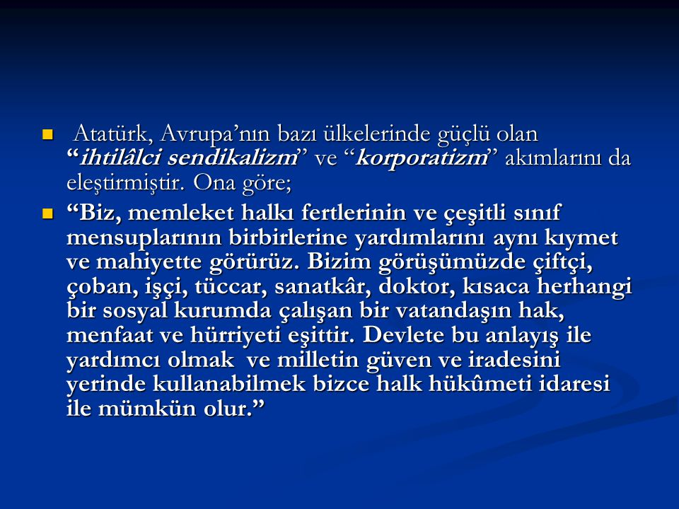 """Atatürk, Avrupa'nın bazı ülkelerinde güçlü olan """"ihtilâlci sendikalizm"""" ve """"korporatizm"""" akımlarını da eleştirmiştir. Ona göre; Atatürk, Avrupa'nın ba"""