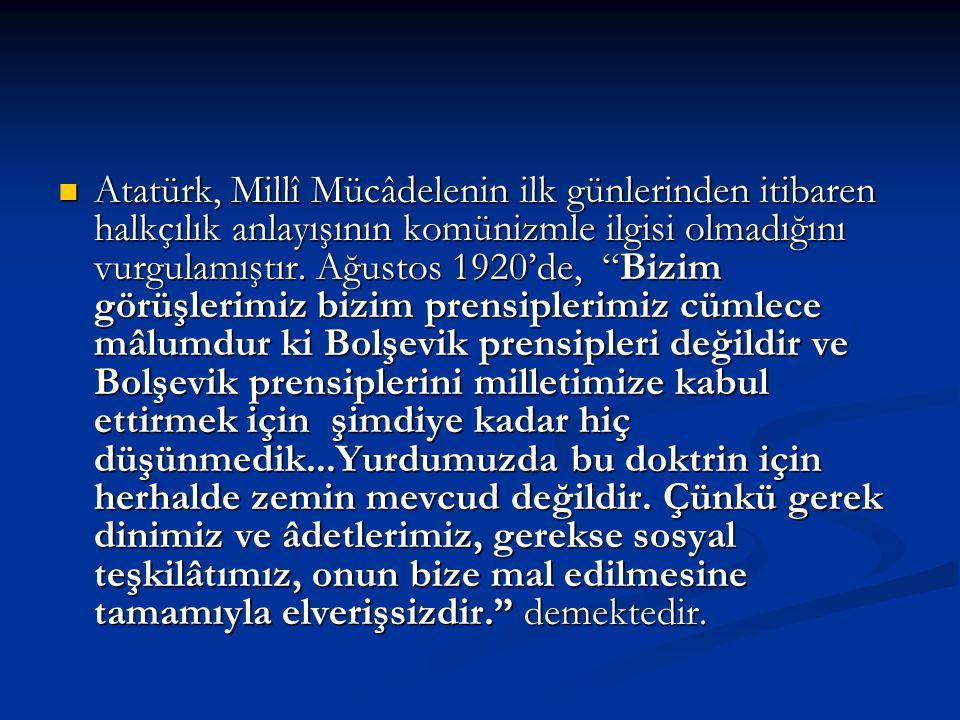 """Atatürk, Millî Mücâdelenin ilk günlerinden itibaren halkçılık anlayışının komünizmle ilgisi olmadığını vurgulamıştır. Ağustos 1920'de, """"Bizim görüşler"""