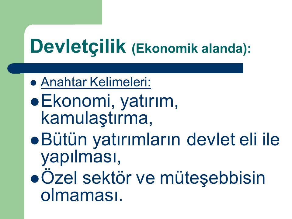 Devletçilik (Ekonomik alanda): Anahtar Kelimeleri: Ekonomi, yatırım, kamulaştırma, Bütün yatırımların devlet eli ile yapılması, Özel sektör ve müteşeb