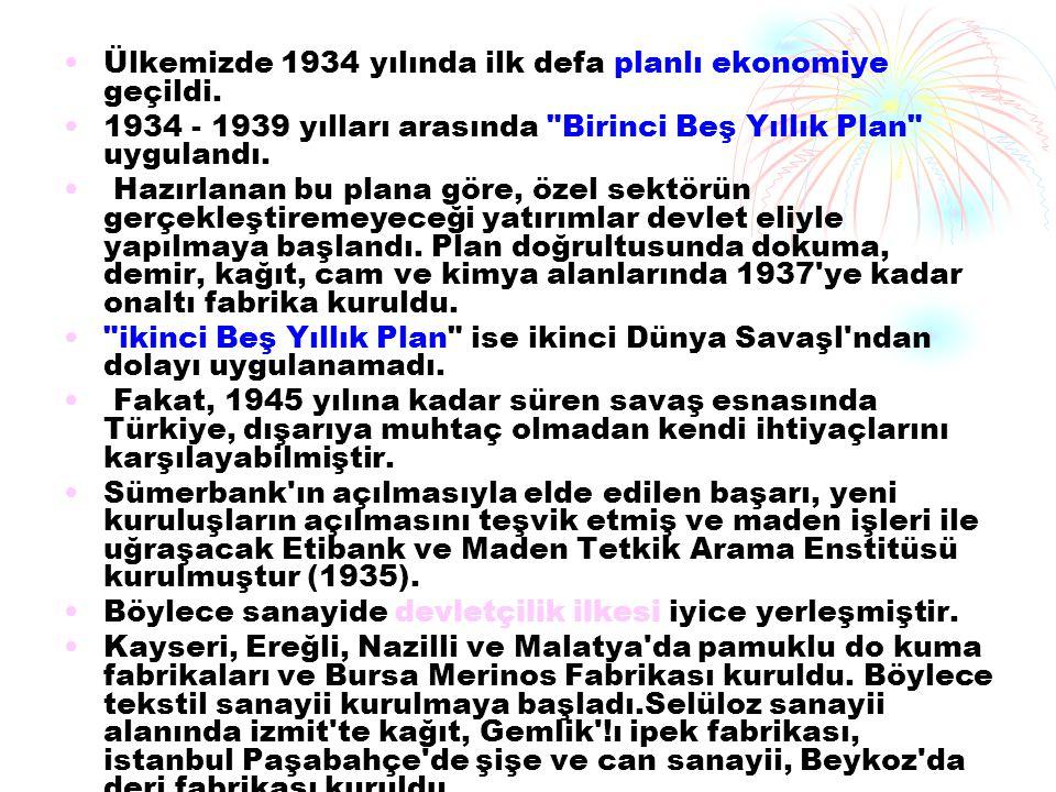 Ülkemizde 1934 yılında ilk defa planlı ekonomiye geçildi. 1934 - 1939 yılları arasında