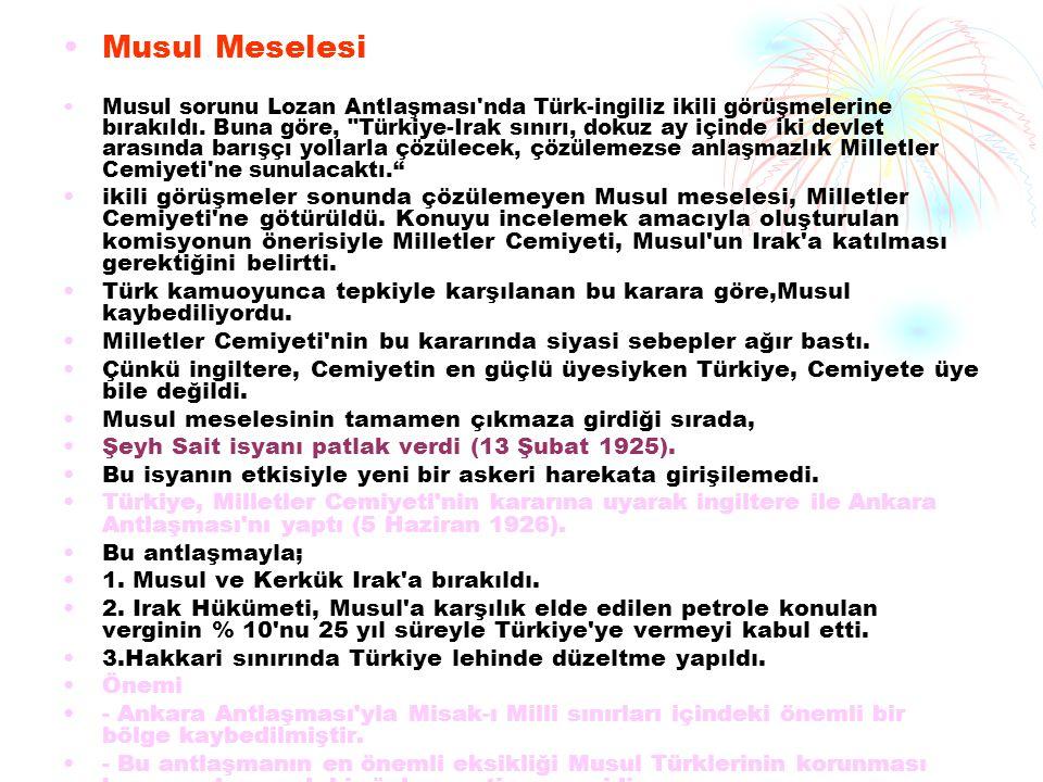 Musul Meselesi Musul sorunu Lozan Antlaşması'nda Türk-ingiliz ikili görüşmelerine bırakıldı. Buna göre,