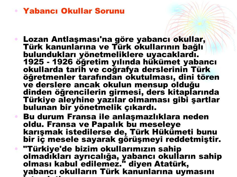 Yabancı Okullar Sorunu Lozan Antlaşması'na göre yabancı okullar, Türk kanunlarına ve Türk okullarının bağlı bulundukları yönetmeliklere uyacaklardı. 1