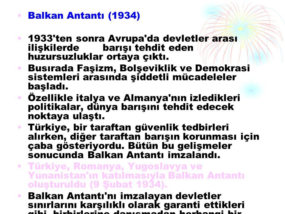 Balkan Antantı (1934) 1933'ten sonra Avrupa'da devletler arası ilişkilerdebarışı tehdit eden huzursuzluklar ortaya çıktı. Busırada Faşizm, Bolşeviklik