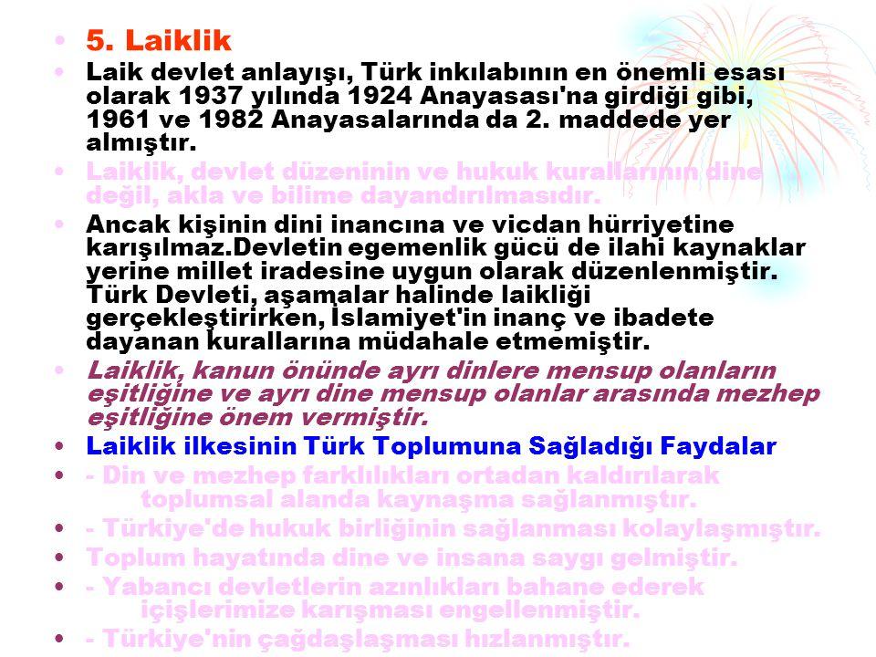 5. Laiklik Laik devlet anlayışı, Türk inkılabının en önemli esası olarak 1937 yılında 1924 Anayasası'na girdiği gibi, 1961 ve 1982 Anayasalarında da 2