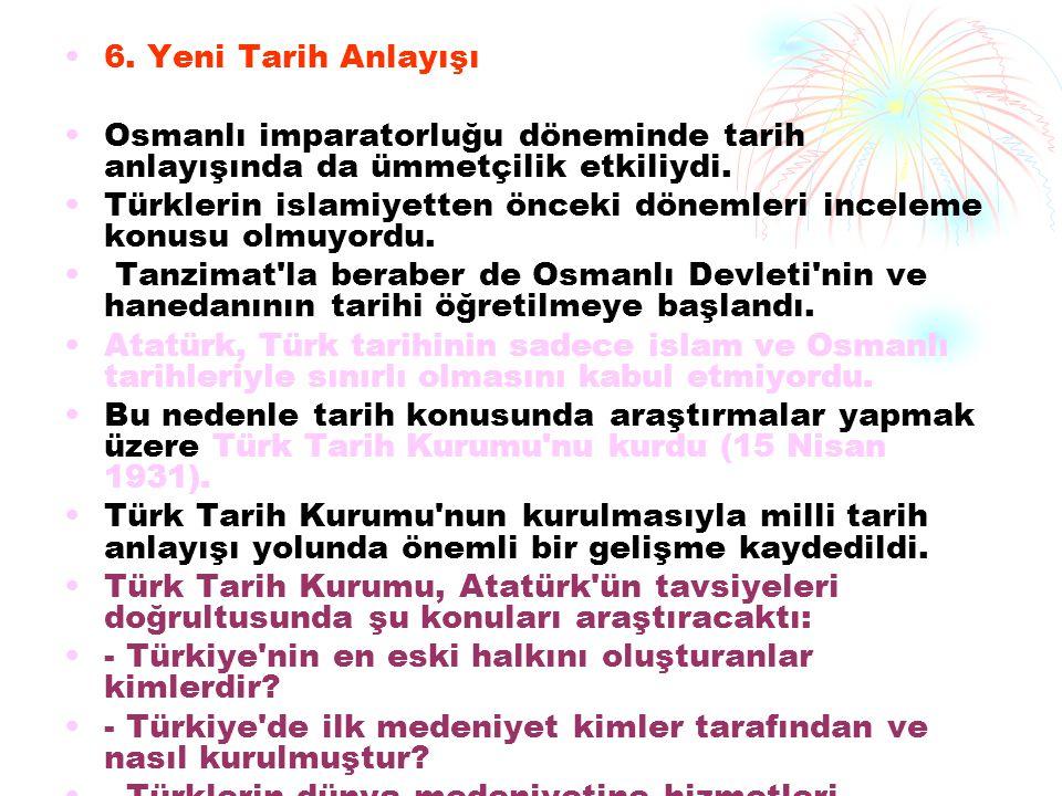 6. Yeni Tarih Anlayışı Osmanlı imparatorluğu döneminde tarih anlayışında da ümmetçilik etkiliydi. Türklerin islamiyetten önceki dönemleri inceleme kon