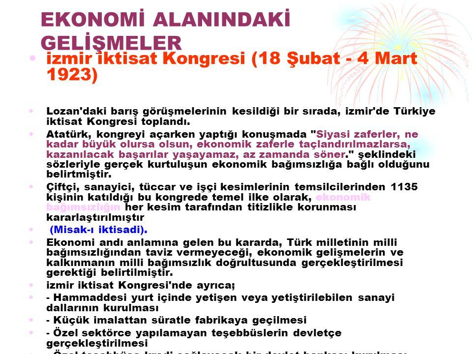 EKONOMİ ALANINDAKİ GELİŞMELER izmir iktisat Kongresi (18 Şubat - 4 Mart 1923) Lozan'daki barış görüşmelerinin kesildiği bir sırada, izmir'de Türkiye i