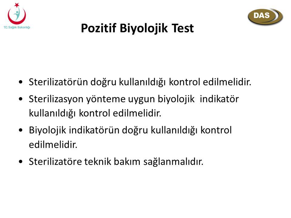 Pozitif Biyolojik Test Sterilizatörün doğru kullanıldığı kontrol edilmelidir. Sterilizasyon yönteme uygun biyolojik indikatör kullanıldığı kontrol edi