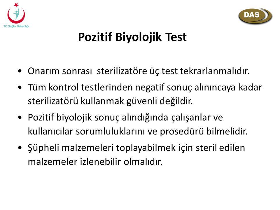 Pozitif Biyolojik Test Onarım sonrası sterilizatöre üç test tekrarlanmalıdır. Tüm kontrol testlerinden negatif sonuç alınıncaya kadar sterilizatörü ku