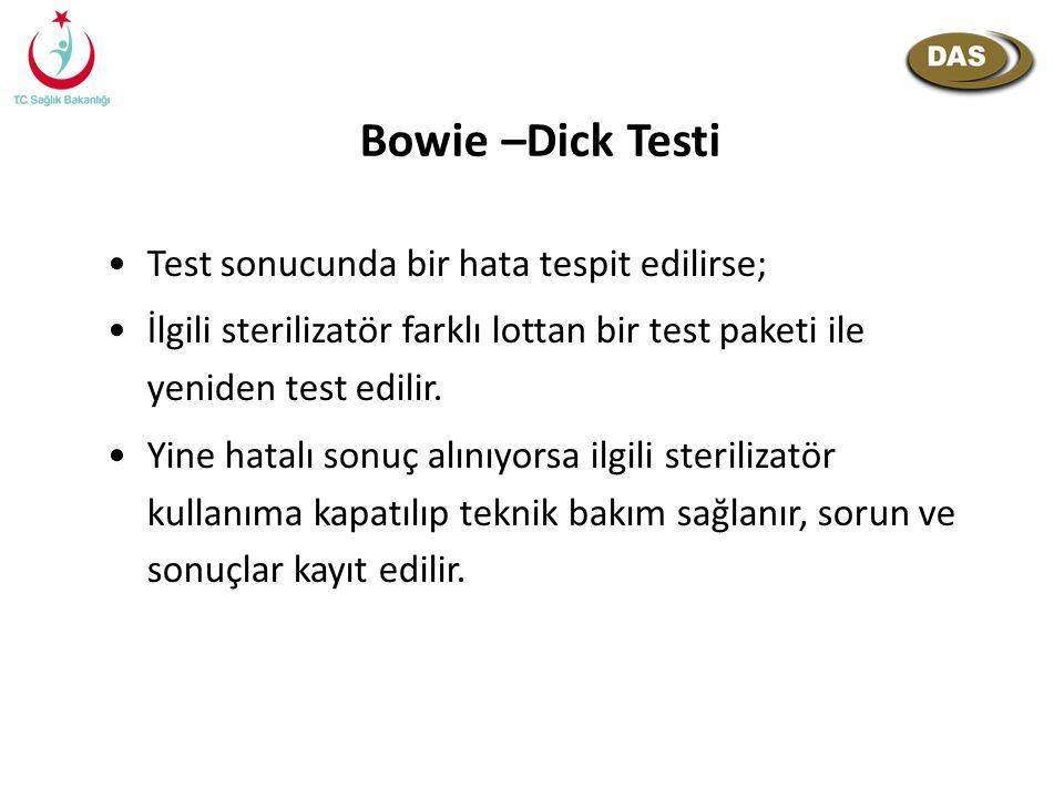 Bowie –Dick Testi Test sonucunda bir hata tespit edilirse; İlgili sterilizatör farklı lottan bir test paketi ile yeniden test edilir. Yine hatalı sonu
